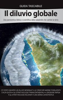 Il diluvio globale. Una panoramica biblica e scientifica della catastrofe che cambiò la terra.pdf