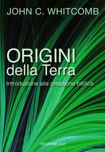 Origini della Terra. Introduzione alla creazione biblica - John C. Whitcomb - copertina