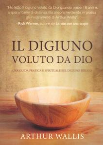 Il digiuno voluto da Dio. Una guida pratica e spirituale sul digiuno biblico - Arthur Wallis - copertina
