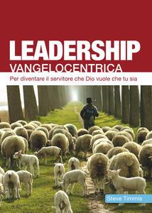 Leadership vangelocentrica. Per diventare il servitore che Dio vuole che tu sia - Steve Timmis - copertina