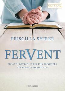 Fervent. Piano di battaglia per una preghiera strategica ed efficace - Priscilla Shirer - copertina