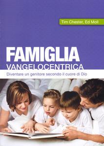 Famiglia vangelocentrica. Diventare un genitore secondo il cuore di Dio - Tim Chester,Ed Moll - copertina