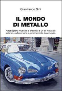 Il mondo di metallo. Autobiografia musicale e aneddoti di un ex metallaro astemio, caffeinomane e perennemente disoccupato