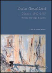 Diario 1942-1945. Cronache del tempo di guerra - Carlo Chevallard - copertina