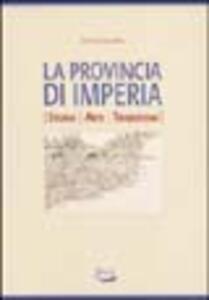 La provincia di Imperia. Storia, arti, tradizioni - Andrea Gandolfo - copertina