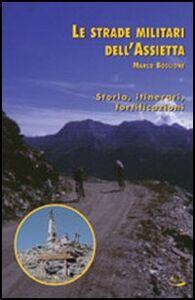 Le strade militari dell'Assietta. Storia, itinerari, fortificazioni