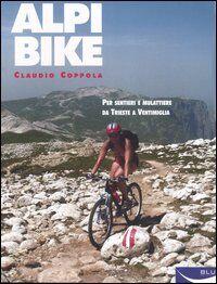 Alpibike. Per sentieri e mulattiere da Trieste a Ventimiglia