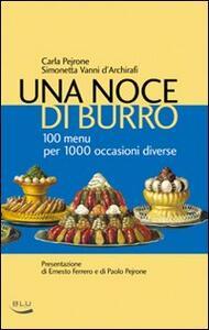 Una noce di burro. 100 menù per 1000 occasioni diverse - Carla Pejrone,Simonetta Vanni d'Archirafi - copertina