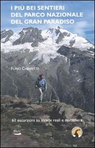 I più bei sentieri del parco nazionale del Gran Paradiso. 61 escursioni su mulattiere reali e facili sentieri - Furio Chiaretta - copertina