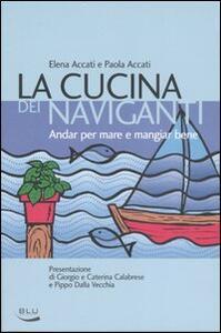 La cucina dei naviganti. Andar per mare e mangiar bene - Elena Accati,Paola Accati - copertina