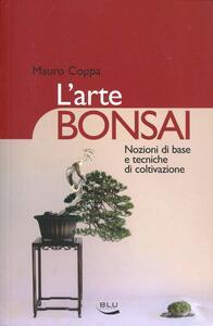 L' arte bonsai. Nozioni di base e tecniche di coltivazione. Ediz. illustrata - Mauro Coppa - copertina