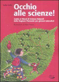 Occhio alle scienze! Guida ai musei di scienze naturali della Regione Piemonte per giovani naturalisti