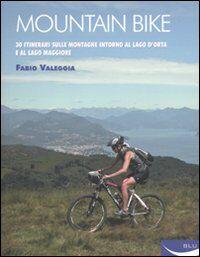 Mountain bike. 30 itinerari sulle montagne intorno al Lago D'Orta e al Lago Maggiore