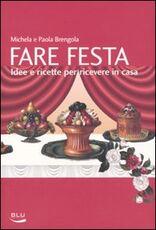 Libro Fare festa. Idee e ricette per ricevere in casa Michela Brengola Paola Brengola