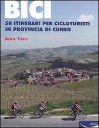 Bici. 50 itinerari per cicloturisti in provincia di Cuneo