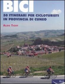 Ristorantezintonio.it Bici. 50 itinerari per cicloturisti in provincia di Cuneo Image