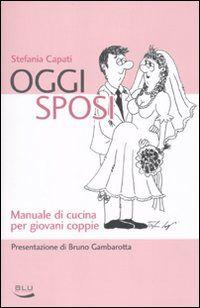 Oggi sposi. Manuale di cucina per giovani coppie