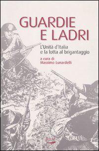 Guardie e ladri. L'unità d'Italia e la lotta al brigantaggio