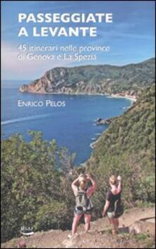 Passeggiate a Levante. 45 itinerari nelle province di Genova e La Spezia - Enrico Pelos - copertina