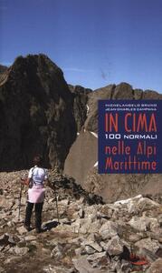 In cima. 100 normali nelle Alpi Marittime - Michelangelo Bruno,Jean-Charles Campana - copertina