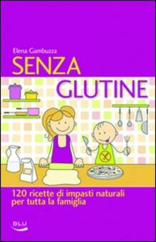 Promoartpalermo.it Senza glutine. 120 ricette di impasti naturali per tutta la famiglia Image