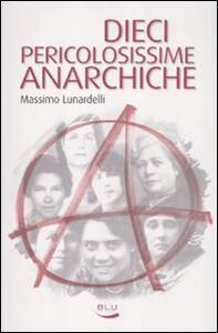 Dieci pericolosissime anarchiche - Massimo Lunardelli - copertina