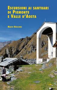 Escursioni ai santuari di Piemonte e Valle d'Aosta - Marco Boglione,Roberta Pronello - copertina