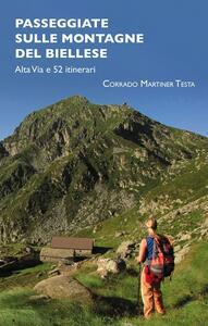 Passeggiate sulle montagne del biellese. Alta Via e 52 itinerari - Corrado Martiner Testa - copertina