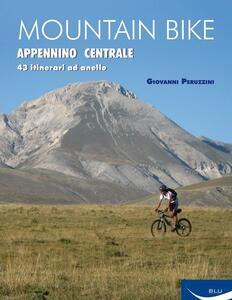 Mountain bike. Appennino centrale. 43 itinerari ad anello tra Marche, Umbria, Abruzzi - Giovanni Peruzzini - copertina