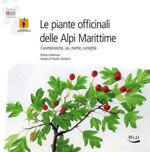 Le piante officinali delle Alpi Marittime. Caratteristiche, usi, ricette, curiosità - Barbara Milanesio - copertina