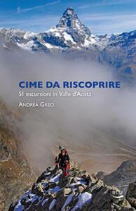Cime da riscoprire. 51 escursioni in Valle d'Aosta - Andrea Greci - copertina