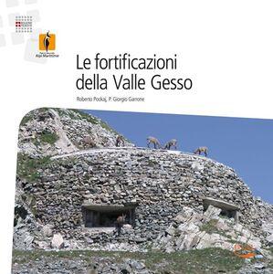 Le fortificazioni della Valle Gesso. Dai ricoveri ottocenteschi al Vallo Alpino. 17 itinerari escursionistici