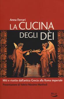 Mercatinidinataletorino.it La cucina degli dei. Miti e ricette dall'antica Grecia alla Roma imperiale Image