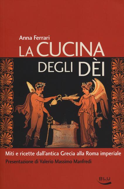 La cucina degli dei. Miti e ricette dall'antica Grecia alla Roma imperiale - Anna Ferrari - copertina