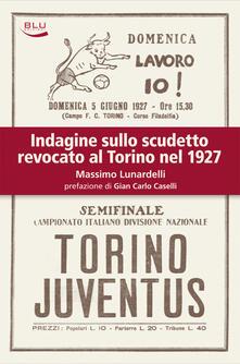 Indagine sullo scudetto revocato al Torino nel 1927 - Massimo Lunardelli - ebook