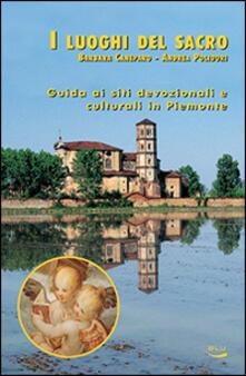 I luoghi del sacro. Guida ai siti devozionali e culturali in Piemonte - Barbara Caneparo,Andrea Polidori - copertina