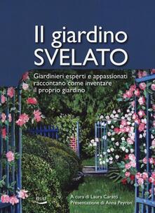 Il giardino svelato. Giardinieri esperti e appassionati raccontano come inventare il proprio giardino.pdf