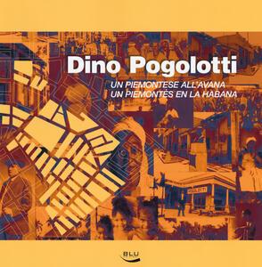 Dino Pogolotti. Un piemontese all'Avana-Un piemontés en la Habana. Ediz. bilingue - copertina