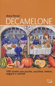 Decamelone. 100 ricette con zucche, zucchine, meloni, angurie e cetrioli - Anna Ferrari - copertina