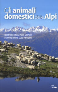 Gli animali domestici delle Alpi. Ediz. a colori - Riccardo Fortina,Paolo Cornale,Manuela Renna - copertina