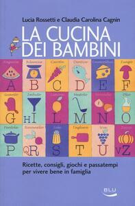 La cucina dei bambini - Lucia Rossetti,Claudia C. Cagnin - copertina