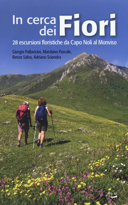 In cerca dei fiori. 28 escursioni floristiche da Capo Noli al Monviso - Giorgio Pallavicini,Marziano Pascale,Renzo Salvo - copertina