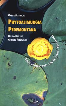 Phytoalimurgia pedemontana. Come alimentarsi con le piante selvatiche. Ediz. illustrata - Oreste Mattirolo,Bruno Gallino,Giorgio Pallavicini - copertina