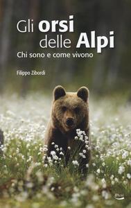 Gli orsi delle Alpi. Chi sono e come vivono - Filippo Zibordi - copertina