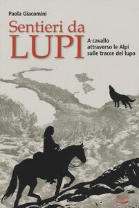 Sentieri da lupi. A cavallo attraverso le Alpi sulle tracce del lupo - Paola Giacomini - copertina