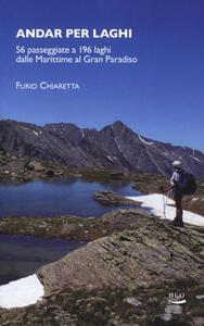 Andar per laghi. 56 passeggiate a 196 laghi dalle Marittime al Gran Paradiso - Furio Chiaretta - copertina