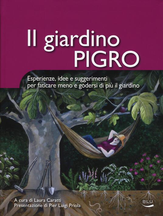 Il giardino pigro. Esperienze, idee e suggerimenti per faticare meno e godersi di più il giardino - Laura Caratti - copertina