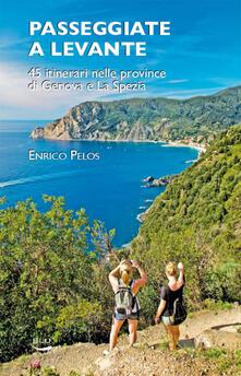 Passeggiate a Levante. 45 itinerari nelle province di Genova e La Spezia - Enrico Pelos - ebook