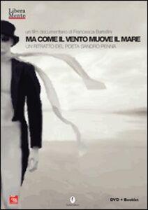 Ma come il vento muove il mare. Un ritratto del poeta Sandro Penna. DVD