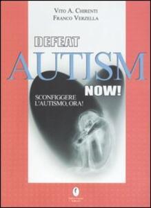 Defeat autism now!-Sconfiggere l'autismo, ora! - Vito A. Chirenti,Franco Verzella - copertina